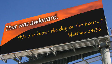 Billboard: That Was Awkward. No one knows the day or the hour... -- Matthew 24:36